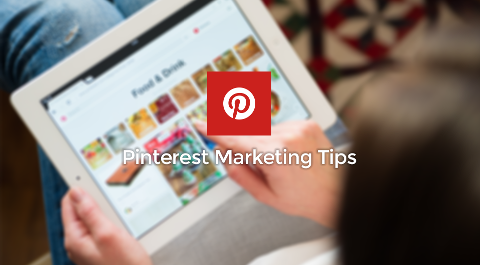 5 Tips for A Successful Pinterest Marketing Strategy
